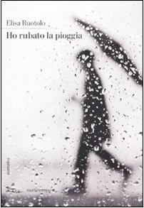 <strong>Elisa Ruotolo</strong>. Autrice di &#8220;Ho rubato la pioggia&#8221;, racconta il suo intimo sogno