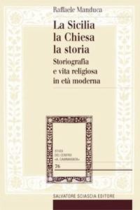 <strong>Raffaele Manduca</strong> racconta l'intreccio fra la storia della Sicilia e le antiche vicende della Chiesa