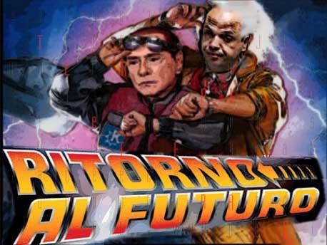 """<strong>Berlusconi """"Ritorno al Futuro""""</strong>. Forse  Si.. forse No… Indietro noo.. Avanti che tardi.."""