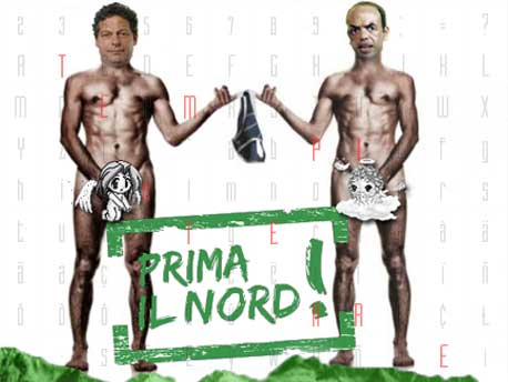 """<strong>Prima il Nord !</strong> """"Mizzica.. Angelì.. che fa ce li vendiamo?"""".. """"Gianfrà.. mutu.. a stari.."""""""