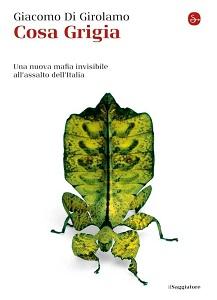 <strong>Cosa Grigia</strong>. Una nuova mafia all'assalto dell'Italia