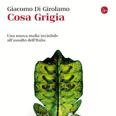 <strong>Cosa Grigia</strong>, una nuova mafia invisibile all'assalto dell'Italia